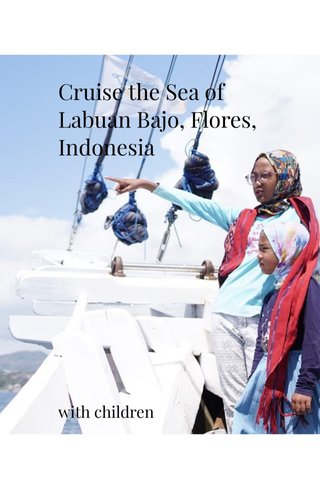Cruise the Sea of Labuan Bajo, Flores, Indonesia with children