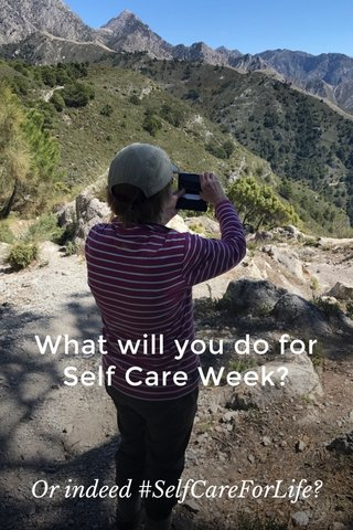 What will you do for Self Care Week? Or indeed #SelfCareForLife?