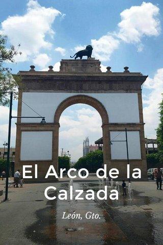 El Arco de la Calzada León, Gto.