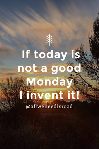 If today is not a good Monday I invent it! @allweneedisroad