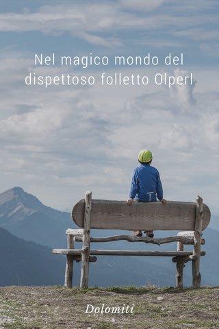 Nel magico mondo del dispettoso folletto Olperl Dolomiti