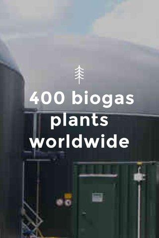 400 biogas plants worldwide