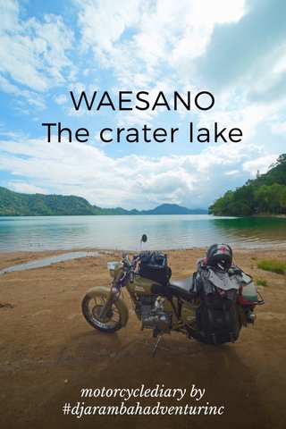 WAESANO The crater lake motorcyclediary by #djarambahadventurinc