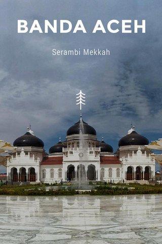 BANDA ACEH Serambi Mekkah