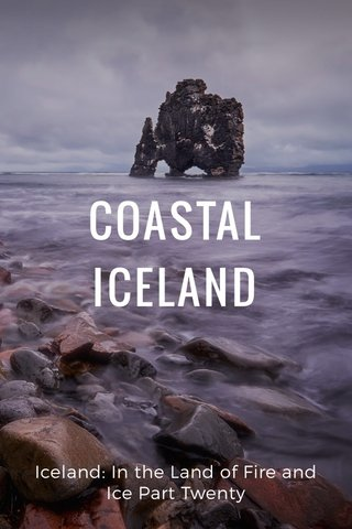 COASTAL ICELAND Iceland: In the Land of Fire and Ice Part Twenty