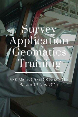 Survey Application Geomatics Training SKK Migas 06 sd 08 Nov 2017 Batam 13 Nov 2017