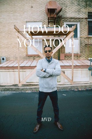 HOW DO YOU MOVE MVD