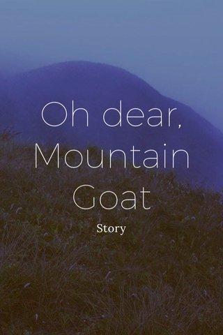 Oh dear, Mountain Goat Story