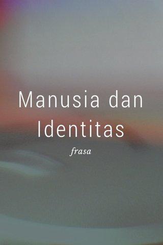 Manusia dan Identitas frasa