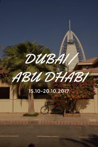 DUBAI / ABU DHABI 15.10-20.10.2017