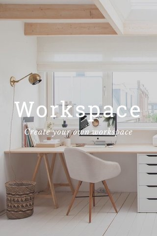 Workspace Create your own workspace