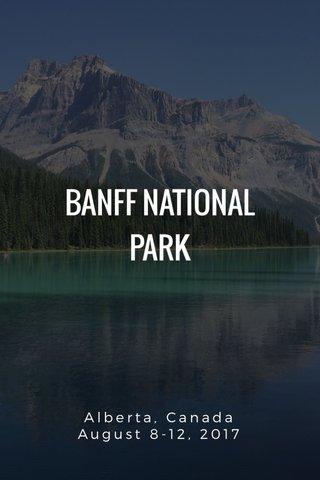BANFF NATIONAL PARK Alberta, Canada August 8-12, 2017