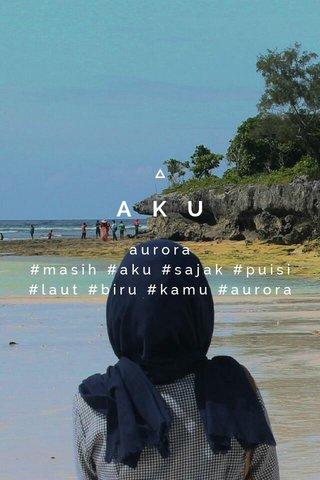 AKU aurora #masih #aku #sajak #puisi #laut #biru #kamu #aurora