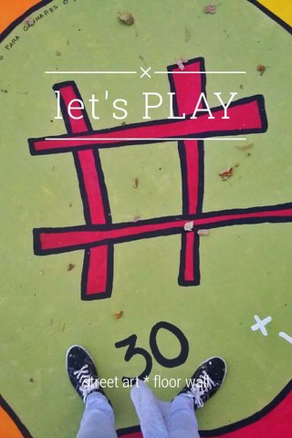 let's PLAY street art * floor wall