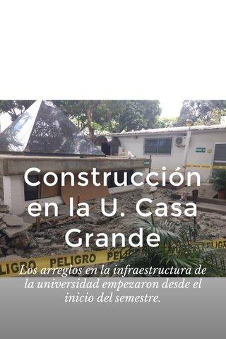 Construcción en la U. Casa Grande Los arreglos en la infraestructura de la universidad empezaron desde el inicio del semestre.