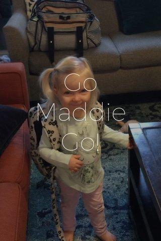 Go Maddie Go!