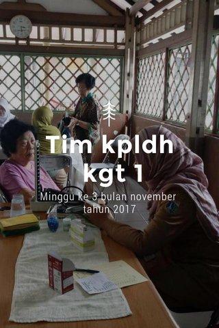 Tim kpldh kgt 1 Minggu ke 3 bulan november tahun 2017