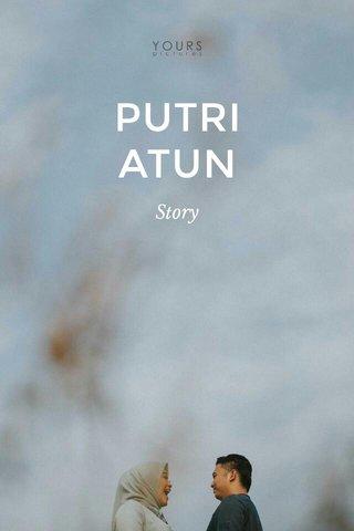 PUTRI ATUN Story