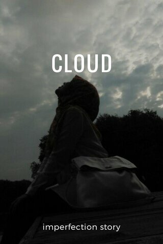 CLOUD imperfection story