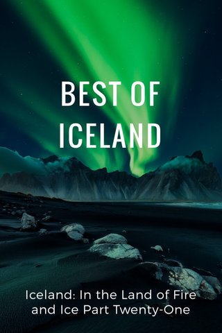BEST OF ICELAND Iceland: In the Land of Fire and Ice Part Twenty-One