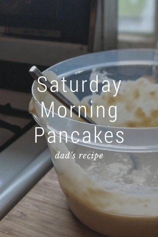 Saturday Morning Pancakes dad's recipe