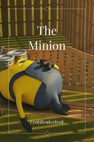 The Minion Ucokikcukcekcok