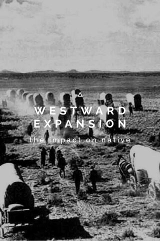 WESTWARD EXPANSION the impact on native tribes