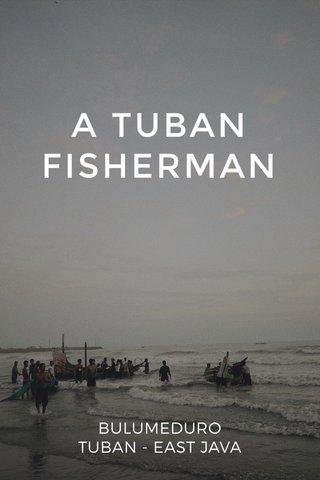 A TUBAN FISHERMAN BULUMEDURO TUBAN - EAST JAVA
