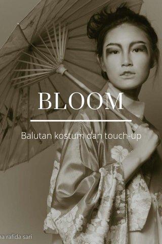 BLOOM Balutan kostum dan touch-up