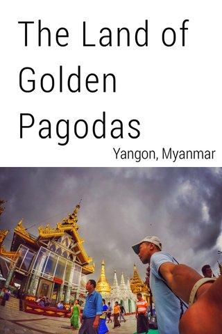 The Land of Golden Pagodas Yangon, Myanmar