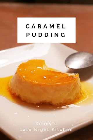 CARAMEL PUDDING Kenny's Late Night Kitchen