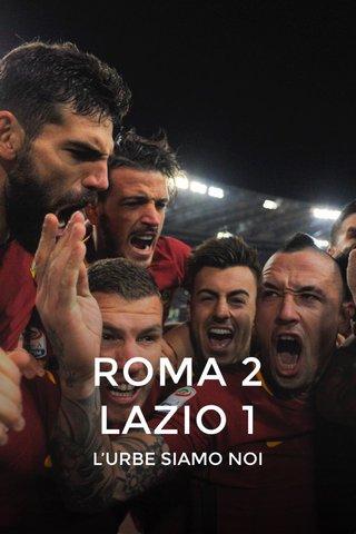 ROMA 2 LAZIO 1 L'URBE SIAMO NOI