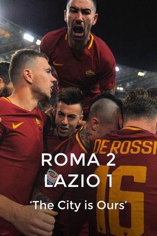 ROMA 2 LAZIO 1 'The City is Ours'