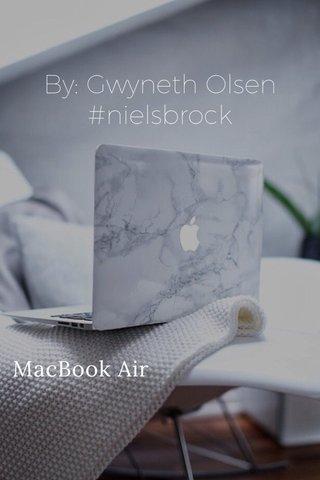 By: Gwyneth Olsen #nielsbrock MacBook Air