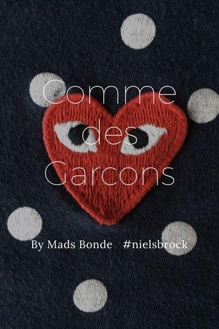 Comme des Garcons By Mads Bonde #nielsbrock