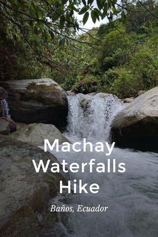 Machay Waterfalls Hike Baños, Ecuador