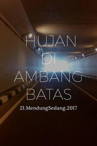 HUJAN DI AMBANG BATAS 21.MendungSedang.2017