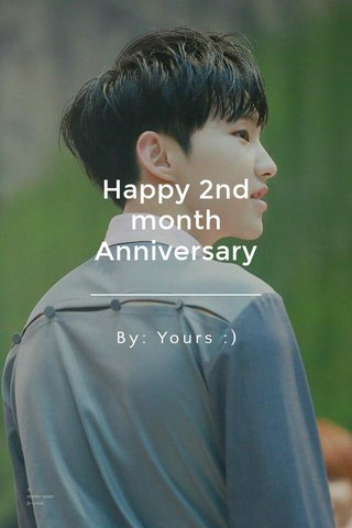 Happy 2nd month Anniversary By: Yours :)