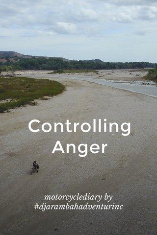 Controlling Anger motorcyclediary by #djarambahadventurinc