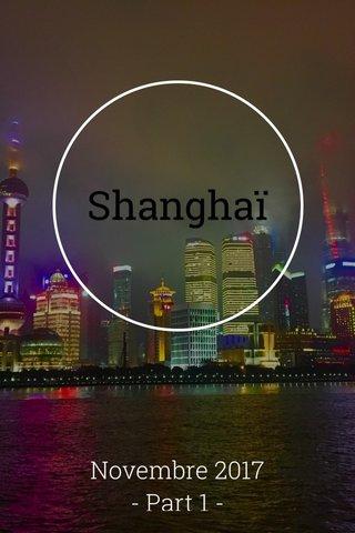 Shanghaï Novembre 2017 - Part 1 -