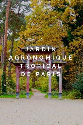 JARDIN AGRONOMIQUE TROPICAL DE PARIS