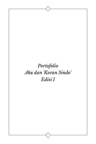 Portofolio Aku dan 'Koran Sindo' Edisi I