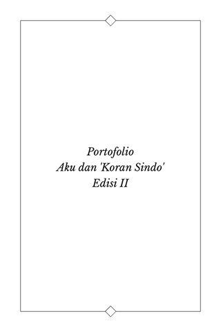 Portofolio Aku dan 'Koran Sindo' Edisi II