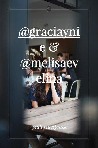 @graciaynie & @melisaevelina @caturraespresso