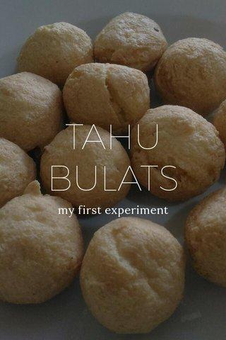 TAHU BULATS my first experiment