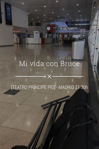 Mi vida con Bruce [TEATRO PRÍNCIPE PÍO] - MADRID 21.30h