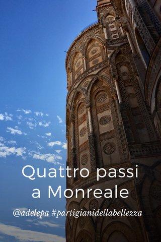 Quattro passi a Monreale @adelepa #partigianidellabellezza