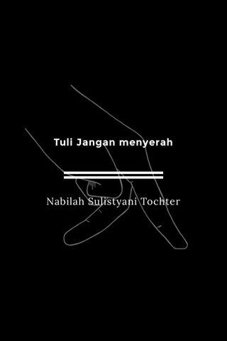 Tuli Jangan menyerah Nabilah Sulistyani Tochter