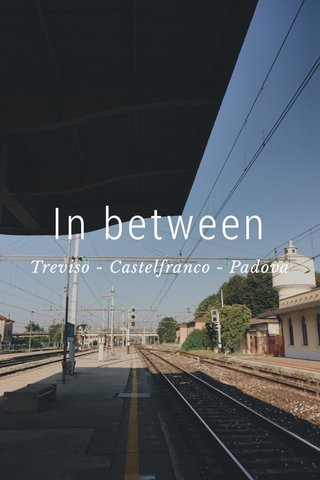 In between Treviso - Castelfranco - Padova