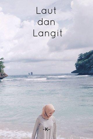 Laut dan Langit -K-